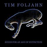 Songs for an Age of Extinction Lyrics Tim Foljahn