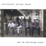 Get on the Blues Train Lyrics Universal Blues Band
