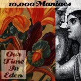 Our Time In Eden Lyrics 10,000 Maniacs