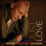 Just Love Lyrics Brian Courtney Wilson