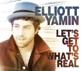 Let's Get to What's Real Lyrics Elliott Yamin