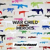War Child Presents Heroes Lyrics Franz Ferdinand