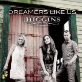 Dreamers Like Us Lyrics The Higgins