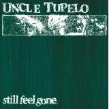Still Feel Gone Lyrics Uncle Tupelo