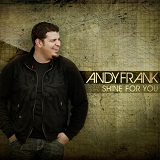 Shine For You Lyrics Andy Frank