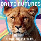 Glistening Pleasure 2.0 Lyrics Brite Futures