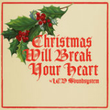Christmas Will Break Your Heart (Single) Lyrics LCD Soundsystem