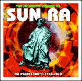 The Futuristic Sounds Of Sun Ra On Planet Earth 1914-2014 Lyrics Sun Ra