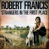 Strangers in the First Place Lyrics Robert Francis
