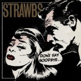 Don't Say Goodbye Lyrics Strawbs