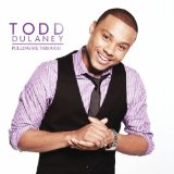 Pulling Me Through Lyrics Todd Dulaney