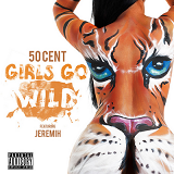 Girls Go Wild (Single) Lyrics 50 Cent