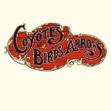 Coyotes Lyrics Birds and Arrows