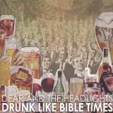Drunk Like The Bible Times Lyrics Dear And The Headlights