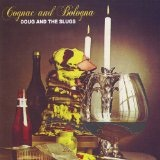 Cognac and Bologna Lyrics Doug And The Slugs