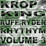 Ruff Ryder Rhythym, Vol. 3 Lyrics Krop King