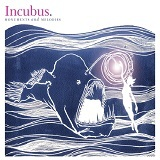 Monuments And Melodies Lyrics Incubus