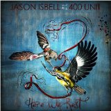 Here We Rest Lyrics Jason Isbell And The 400 Unit
