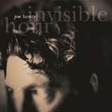 Invisible Hour Lyrics Joe Henry