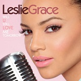 Will U Still Love Me Tomorrow (Single) Lyrics Leslie Grace