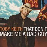 That Don't Make Me A Bad Guy Lyrics Toby Keith