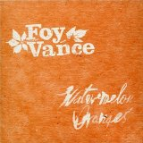 Watermelon Oranges Lyrics Foy Vance