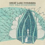 New Wild Everywhere Lyrics Great Lake Swimmers