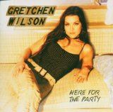 HERE FOR THE PARTY Lyrics Gretchen Wilson