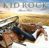 Born Free Lyrics Kid Rock