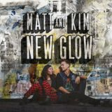 New Glow Lyrics Matt & Kim