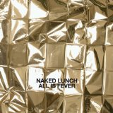 All Is Fever Lyrics Naked Lunch
