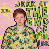 Jerk At the End of the Line Lyrics Only Real