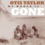 My World Is Gone Lyrics Otis Taylor