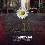 So Much For Love Lyrics The Wrecking