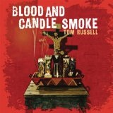 Blood And Candle Smoke Lyrics Tom Russell