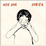 Shriek Lyrics Wye Oak