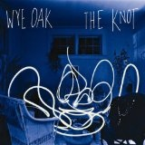 The Knot Lyrics Wye Oak