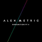 Ammunition, Pt. 4 (EP) Lyrics Alex Metric