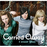 I Want You Lyrics Carried Away