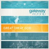 Great Great God Lyrics Gateway Worship