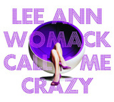 Call Me Crazy Lyrics Lee Ann Womack