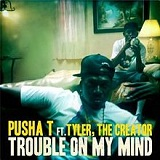 Trouble On My Mind (Single) Lyrics Pusha T