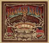 Good Luck & True Love Lyrics Reckless Kelly