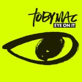 Eye On It Lyrics TobyMac