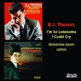 I'm So Lonesome I Could Cry/Tomorrow Never Comes Lyrics Bj Thomas