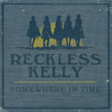 Somewhere In Time Lyrics Reckless Kelly