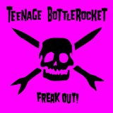 Freak Out! Lyrics Teenage Bottlerocket