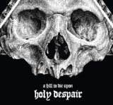 Holy Despair Lyrics A Hill To Die Upon