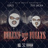Bullys Wit Fullys 4 Lyrics Guce & The Jacka