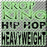 Hip Hop Heavyweight Lyrics Krop King